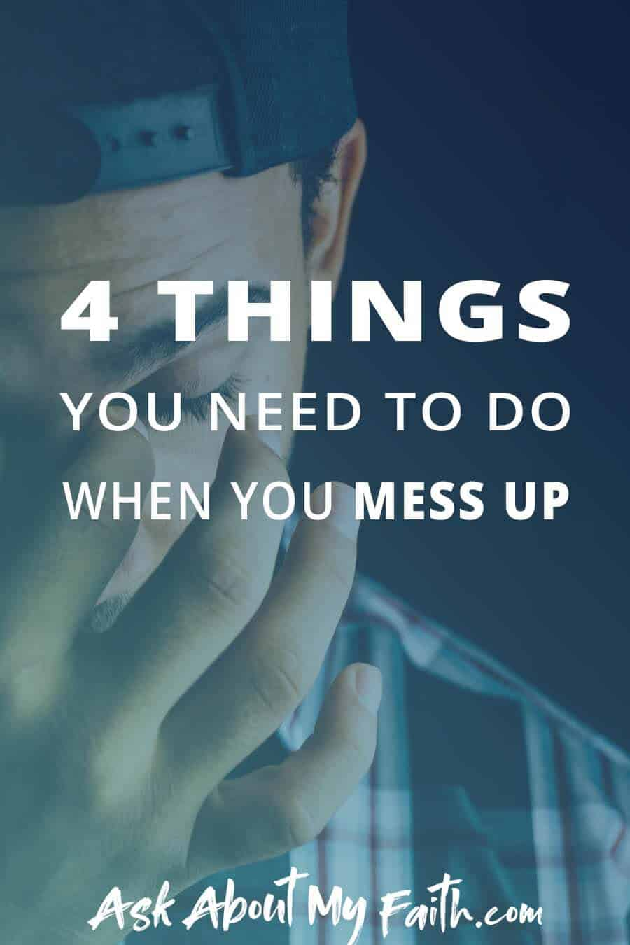 4 Things You Need to do When You Mess Up | Faith | God | Forgiveness