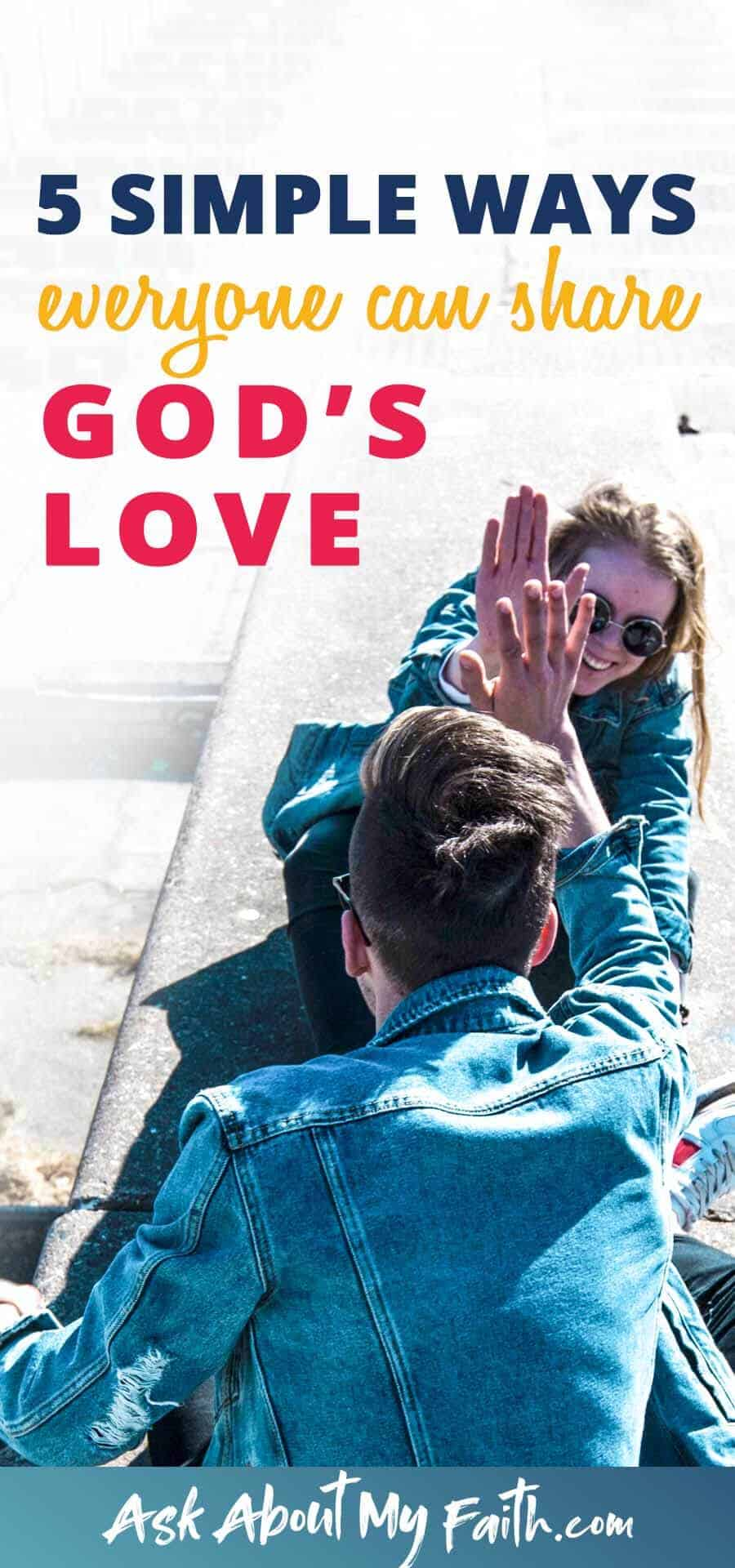 5 Simple Ways Everyone Can Show God's Love to Others | Christian Faith Resources | Share Your Faith
