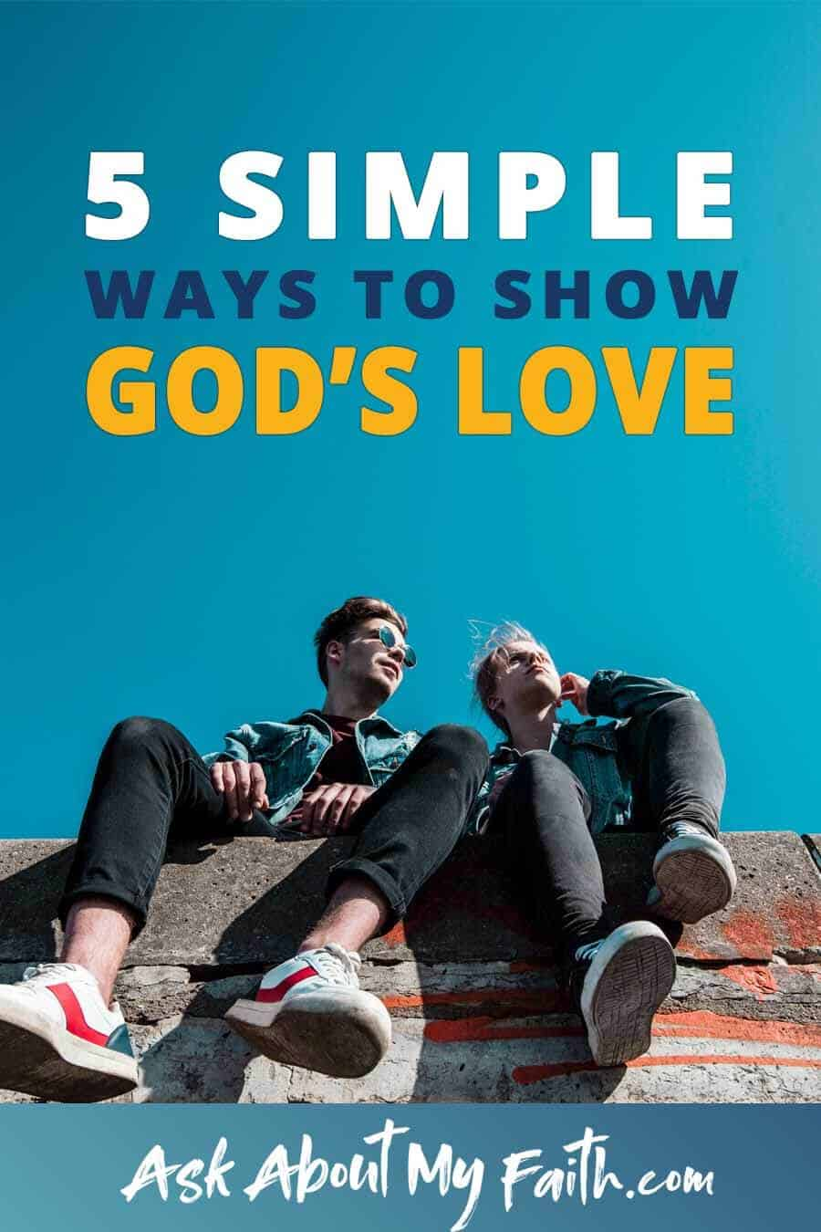 5 Simple Ways to Show God's Love to Others | Christian Faith Resources | Share Your Faith